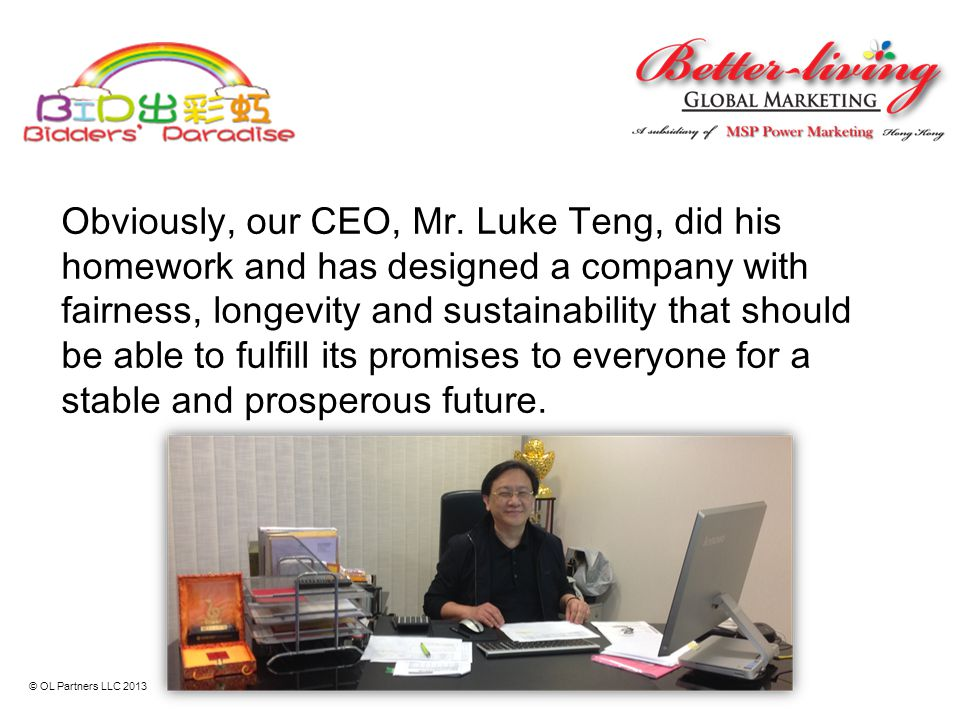 Obviously, our CEO, Mr. Luke Teng, did his homework and has designed a company with fairness, longevity and sustainability that should be able to fulfill its promises to everyone for a stable and prosperous future.