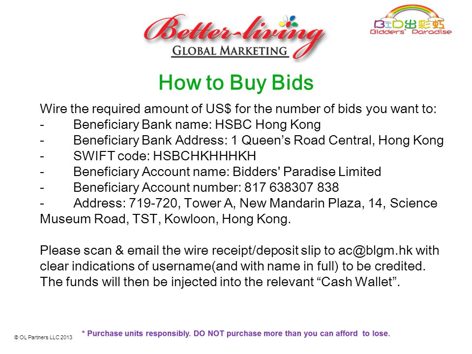 How to Buy Bids Wire the required amount of US$ for the number of bids you want to: - Beneficiary Bank name: HSBC Hong Kong.