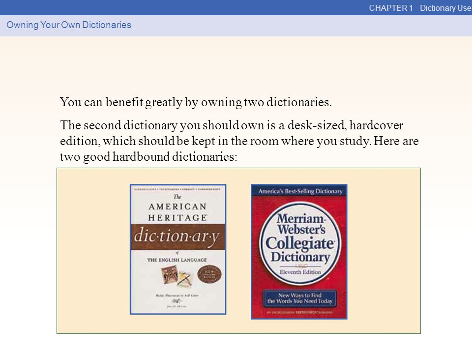 You can benefit greatly by owning two dictionaries.