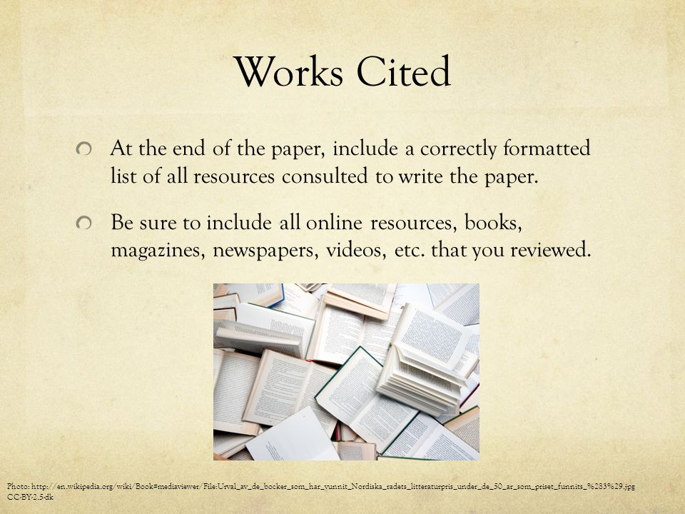 Works Cited At the end of the paper, include a correctly formatted list of all resources consulted to write the paper.