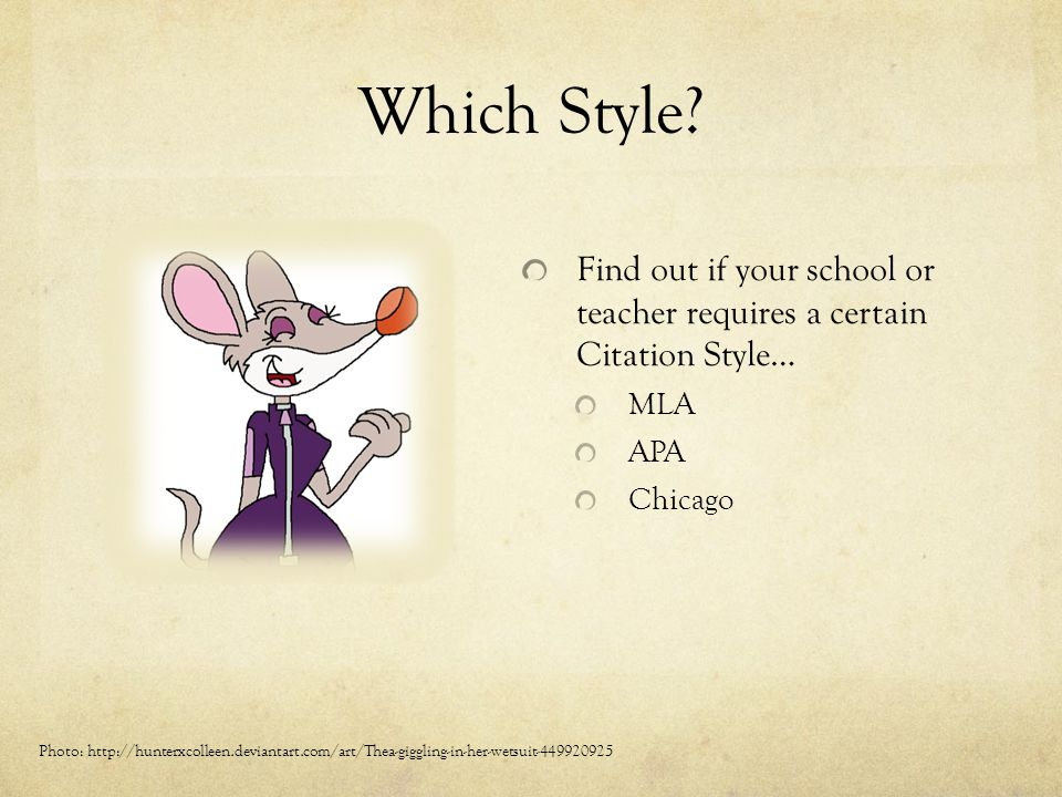 Which Style Find out if your school or teacher requires a certain Citation Style… MLA. APA. Chicago.