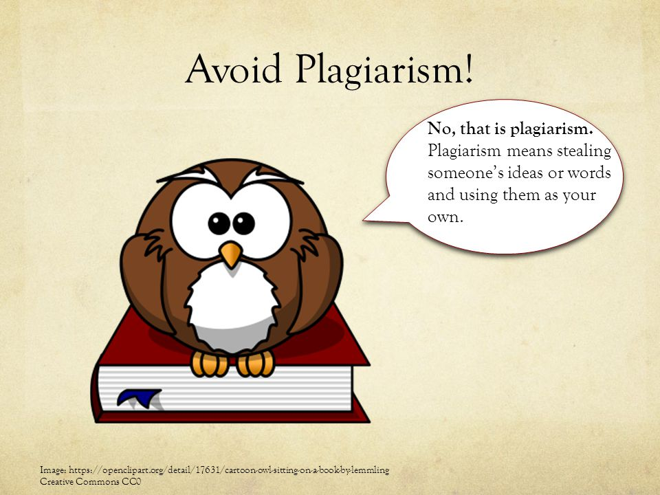 Avoid Plagiarism! No, that is plagiarism. Plagiarism means stealing someone's ideas or words and using them as your own.