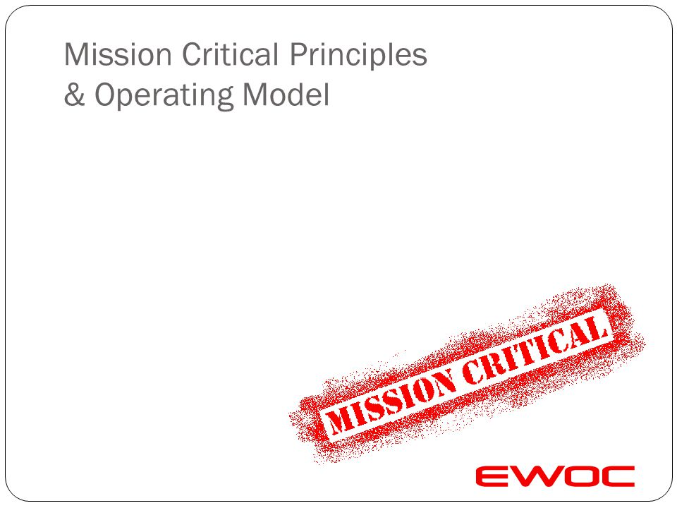 Mission Critical Principles & Operating Model