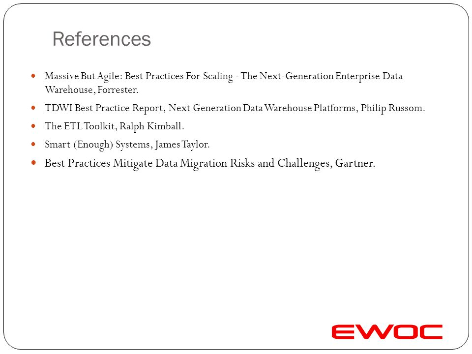 References Massive But Agile: Best Practices For Scaling - The Next-Generation Enterprise Data Warehouse, Forrester.