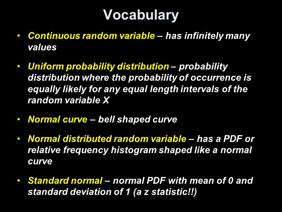 Vocabulary Continuous random variable – has infinitely many values