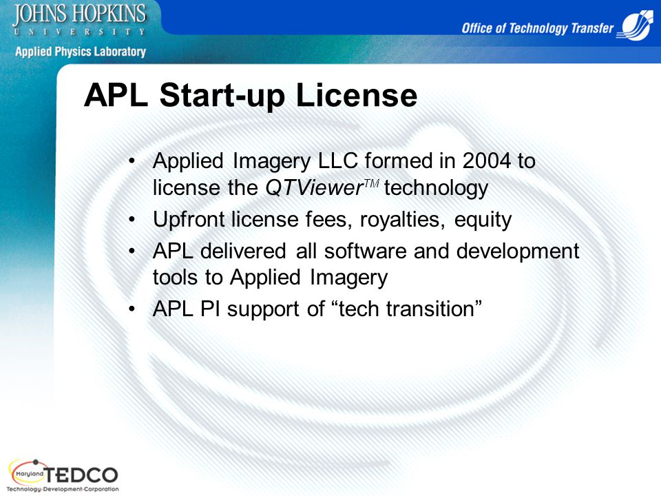 APL Start-up License Applied Imagery LLC formed in 2004 to license the QTViewerTM technology. Upfront license fees, royalties, equity.
