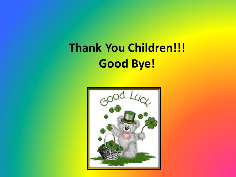 Thank You Children!!! Good Bye!