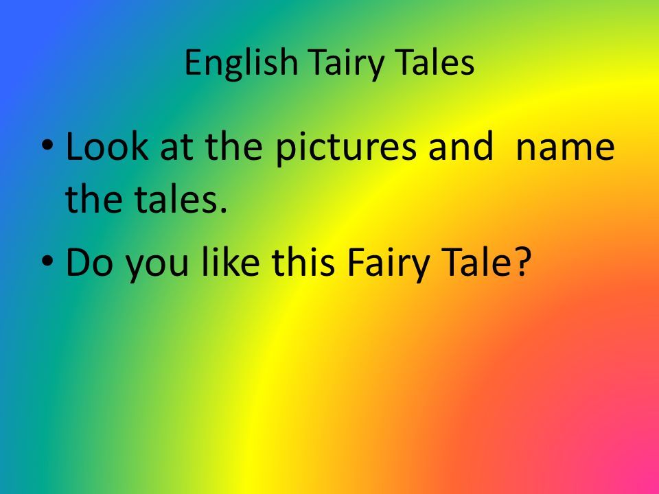Look at the pictures and name the tales. Do you like this Fairy Tale
