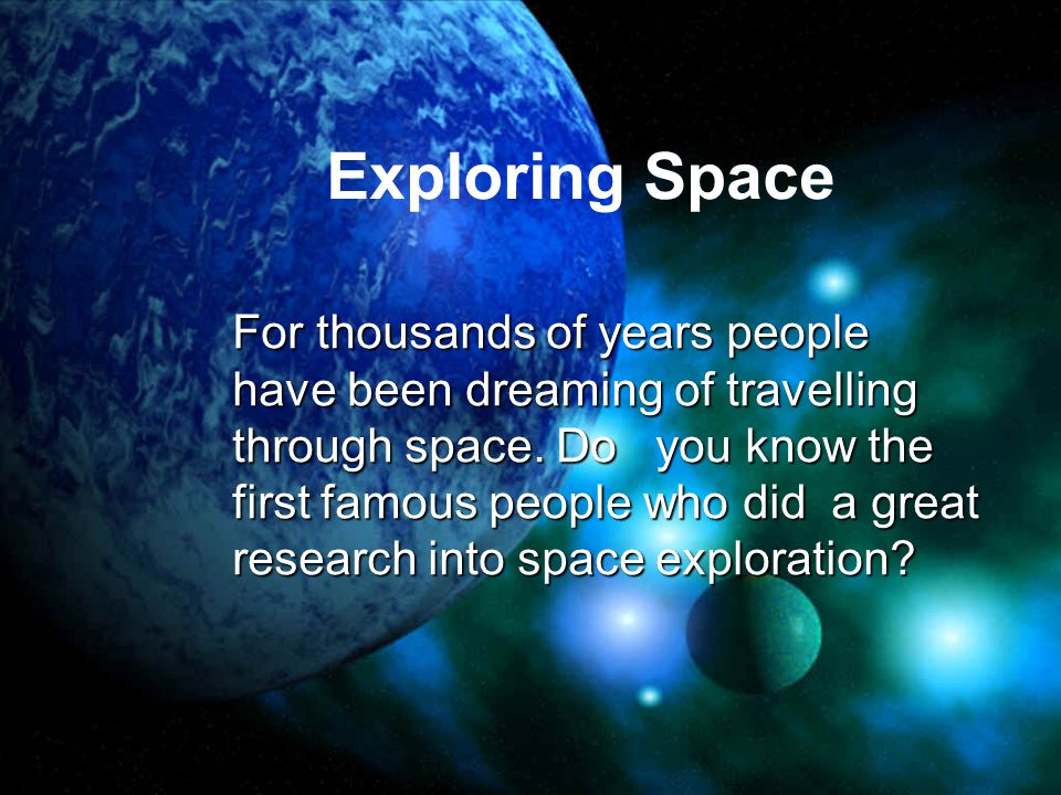 Exploring Space For thousands of years people