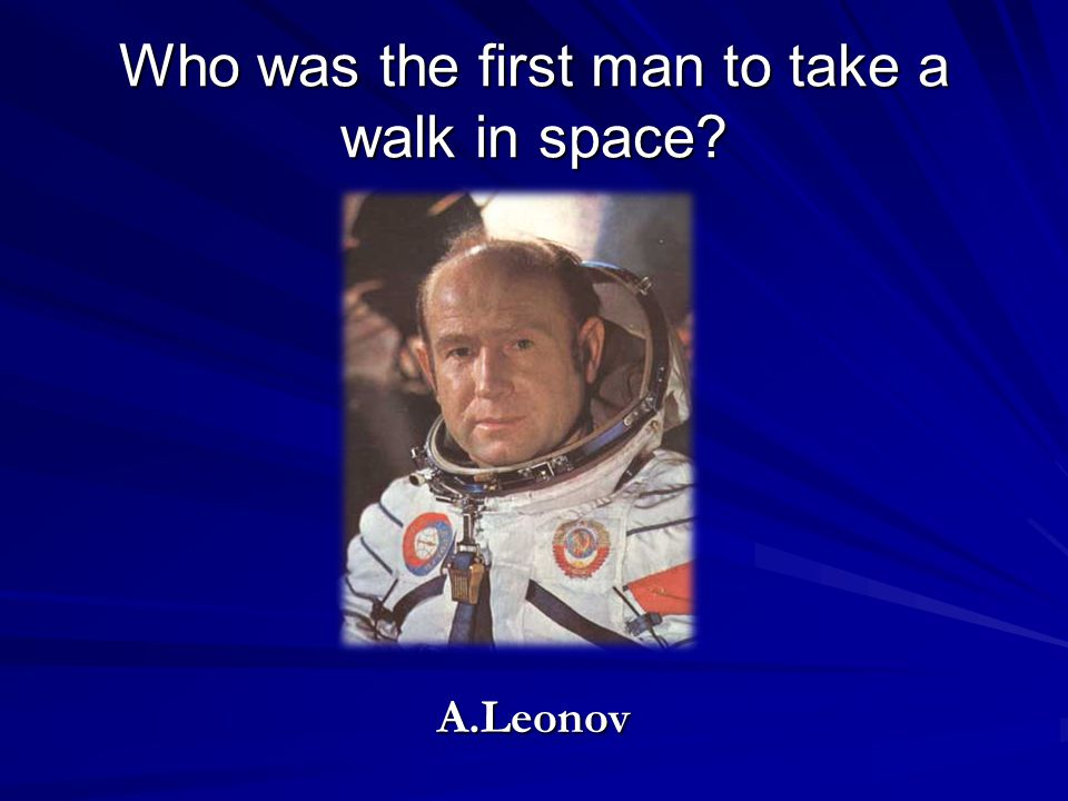 Who was the first man to take a walk in space