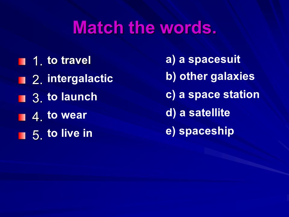 Match the words. 1. 2. 3. 4. 5. a) a spacesuit to travel