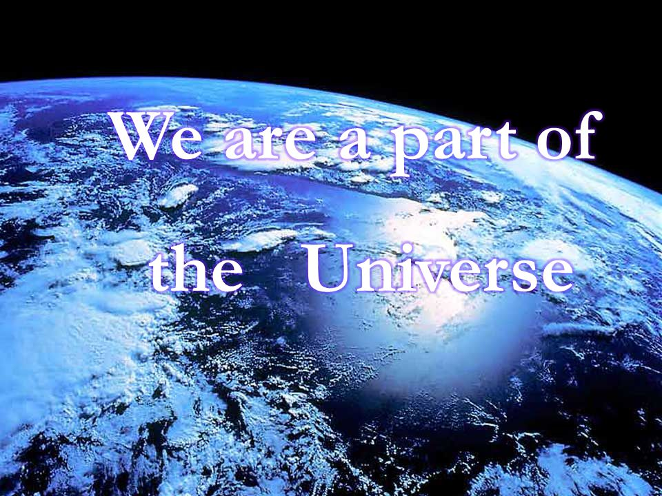 We are a part of the Universe