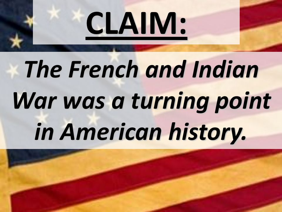 The French and Indian War was a turning point in American history.