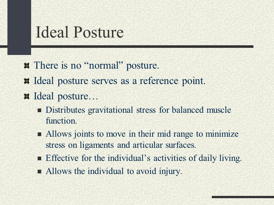 Ideal Posture There is no normal posture.