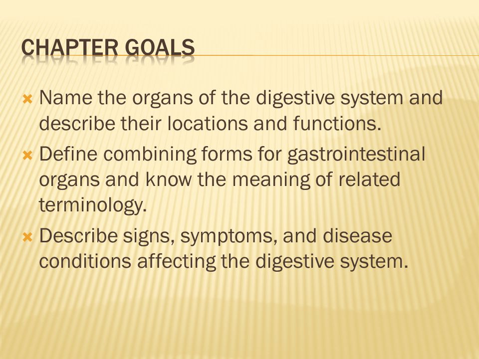 Chapter Goals Name the organs of the digestive system and describe their locations and functions.