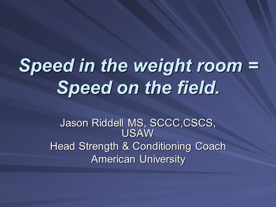 Speed in the weight room = Speed on the field.