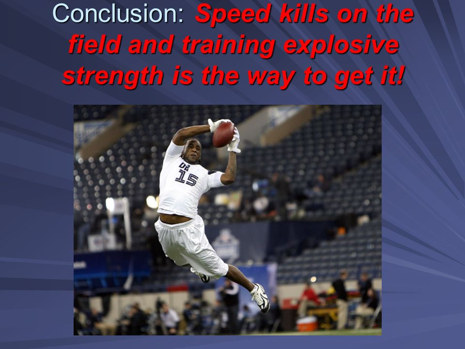 Conclusion: Speed kills on the field and training explosive strength is the way to get it!
