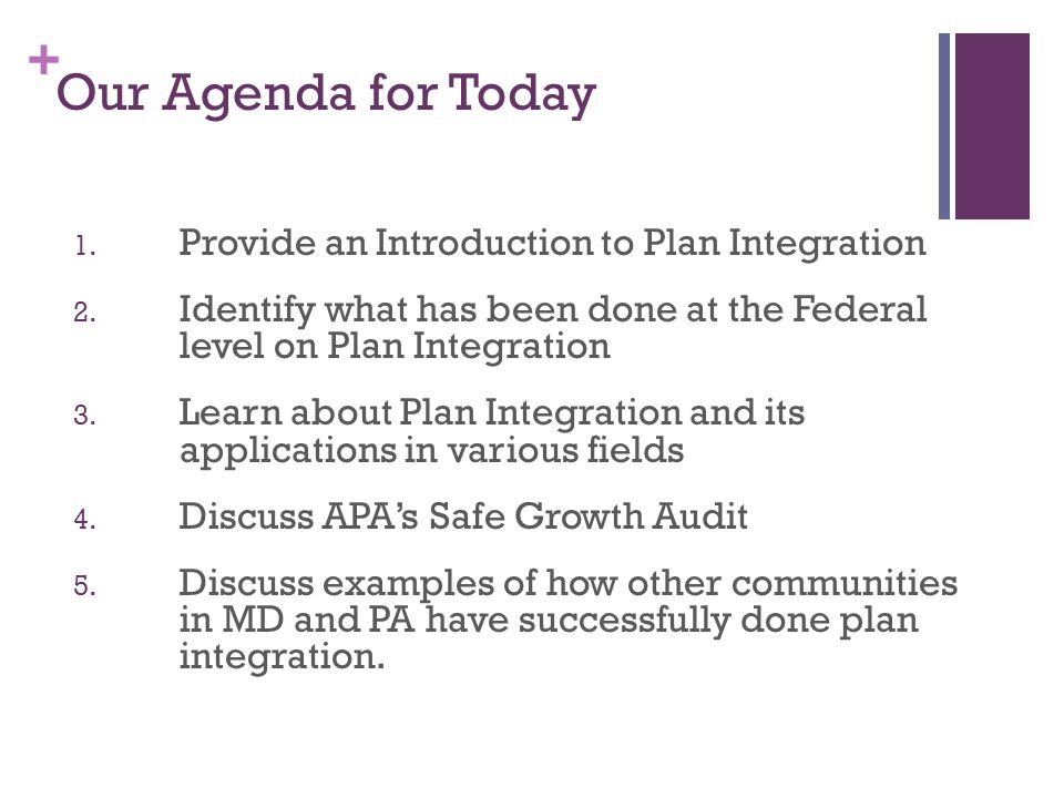 Our Agenda for Today Provide an Introduction to Plan Integration