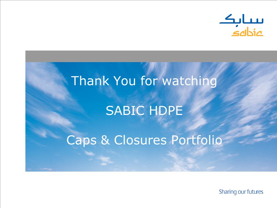Thank You for watching SABIC HDPE Caps & Closures Portfolio