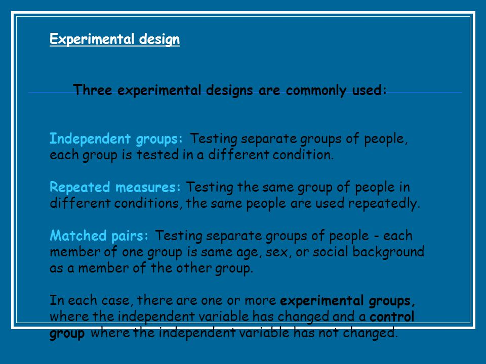 Experimental design Three experimental designs are commonly used: