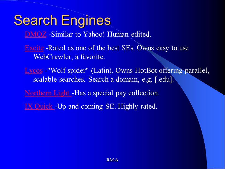 Search Engines DMOZ -Similar to Yahoo! Human edited.
