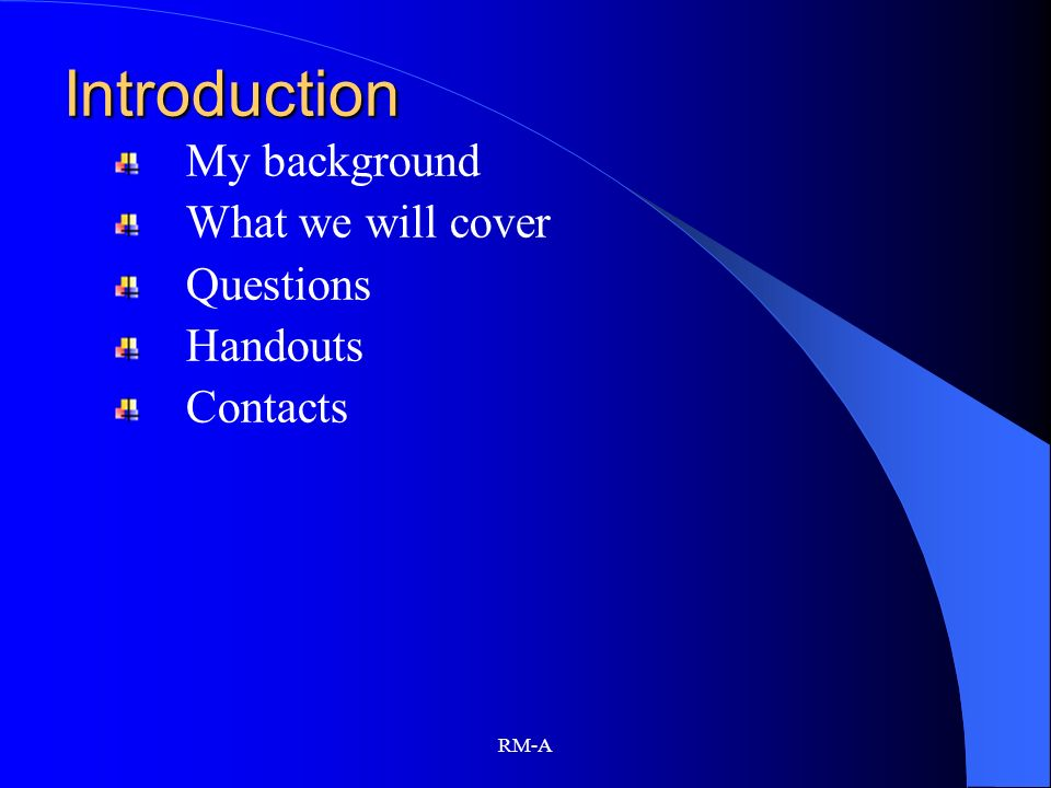 Introduction My background What we will cover Questions Handouts