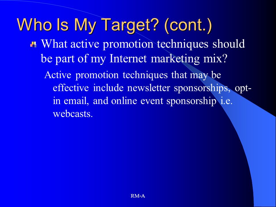 Who Is My Target (cont.) What active promotion techniques should be part of my Internet marketing mix