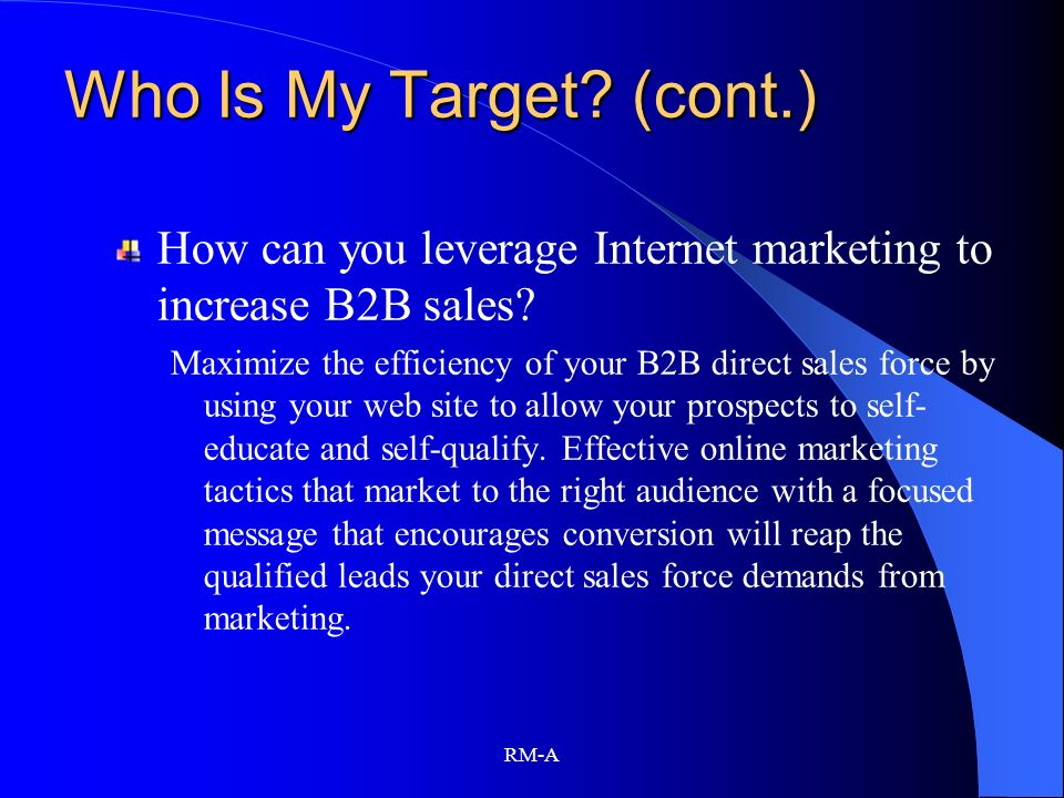 Who Is My Target (cont.) How can you leverage Internet marketing to increase B2B sales