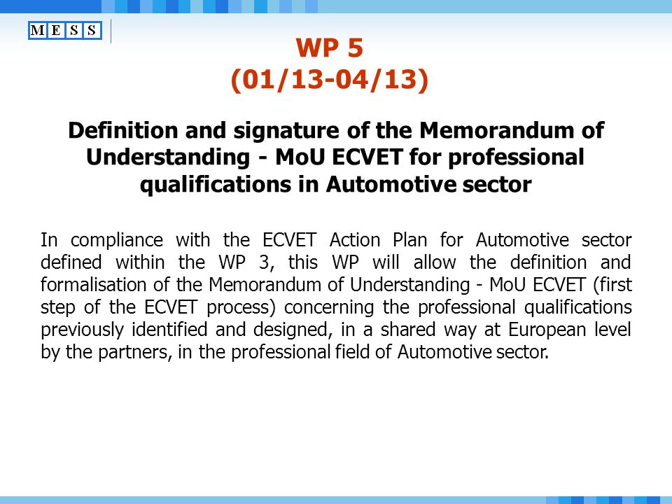 WP 5 (01/13-04/13) Definition and signature of the Memorandum of Understanding - MoU ECVET for professional qualifications in Automotive sector.