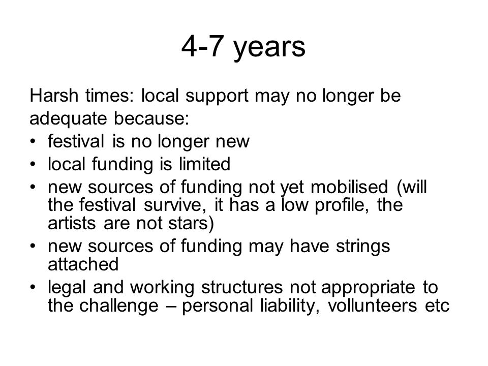 4-7 years Harsh times: local support may no longer be