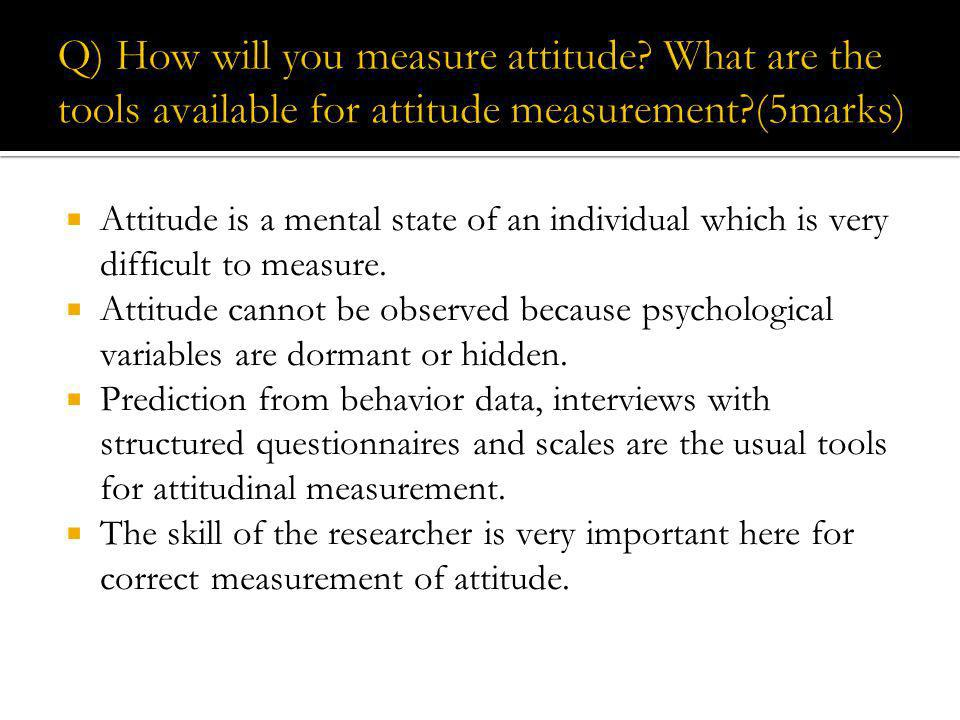 Q) How will you measure attitude