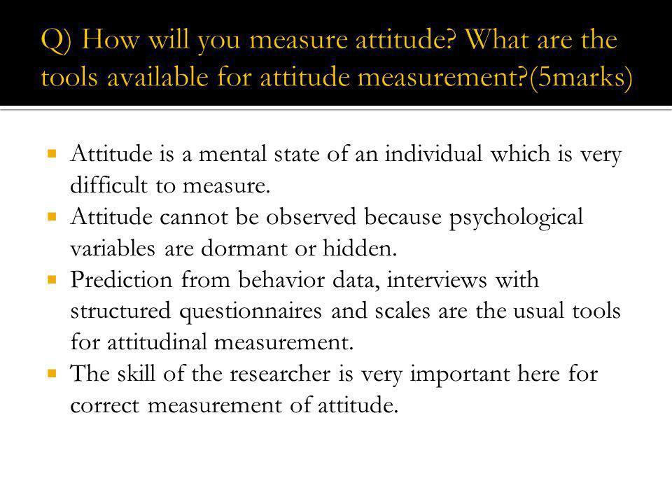 Q) How will you measure attitude
