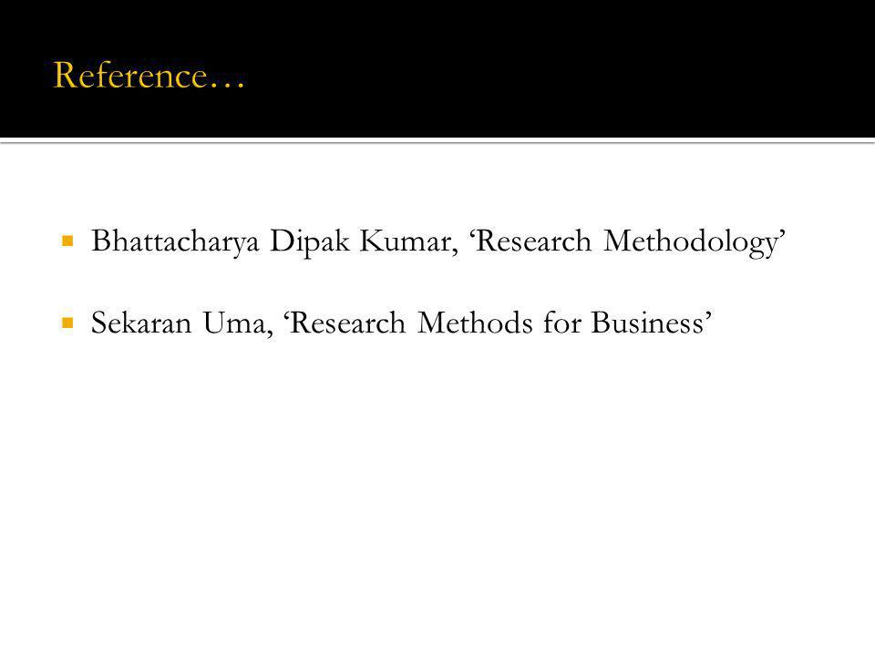 Reference… Bhattacharya Dipak Kumar, 'Research Methodology'