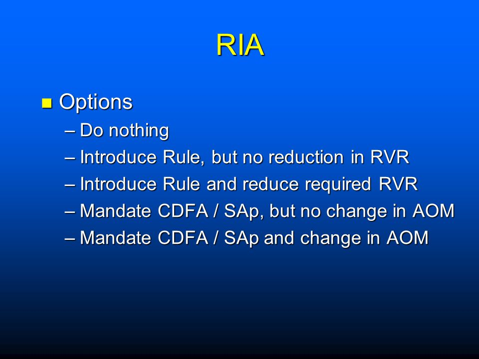 RIA Options Do nothing Introduce Rule, but no reduction in RVR
