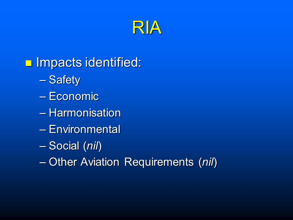 RIA Impacts identified: Safety Economic Harmonisation Environmental