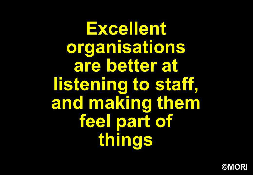 Excellent organisations are better at listening to staff, and making them feel part of things