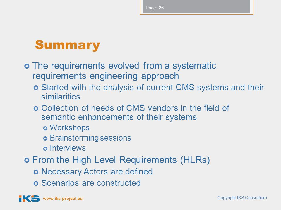 Summary The requirements evolved from a systematic requirements engineering approach.