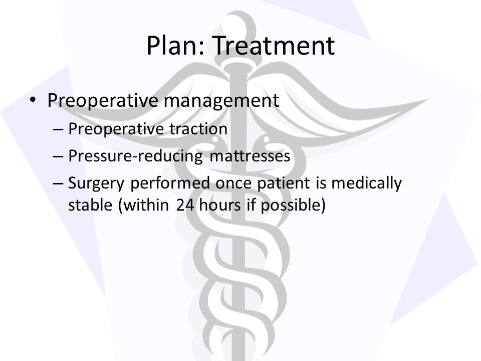 Plan: Treatment Preoperative management Preoperative traction