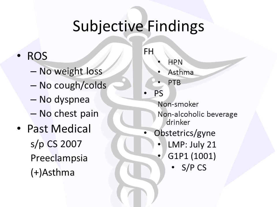 Subjective Findings ROS Past Medical No weight loss No cough/colds