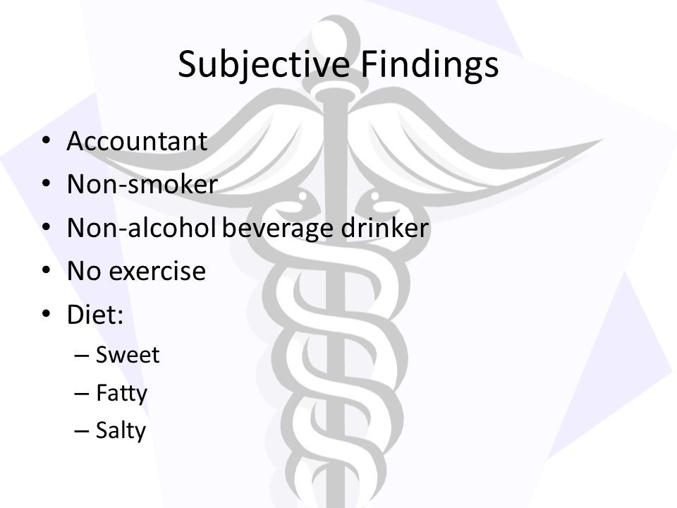 Subjective Findings Accountant Non-smoker Non-alcohol beverage drinker