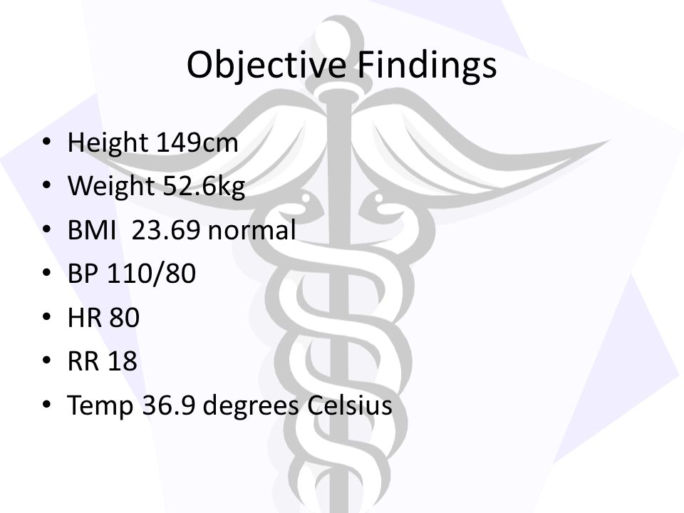 Objective Findings Height 149cm Weight 52.6kg BMI 23.69 normal