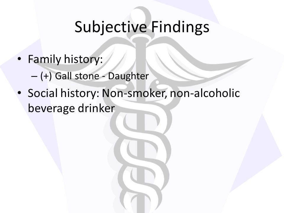 Subjective Findings Family history: