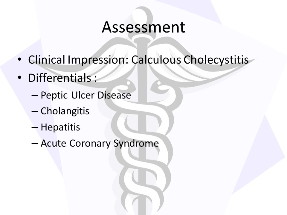 Assessment Clinical Impression: Calculous Cholecystitis