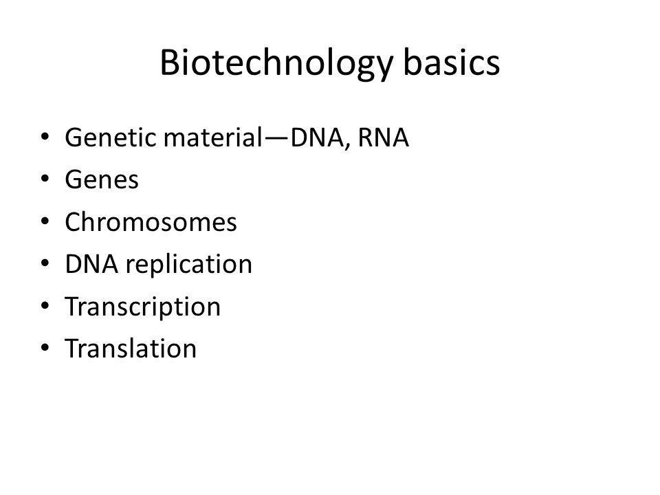 Biotechnology basics Genetic material—DNA, RNA Genes Chromosomes