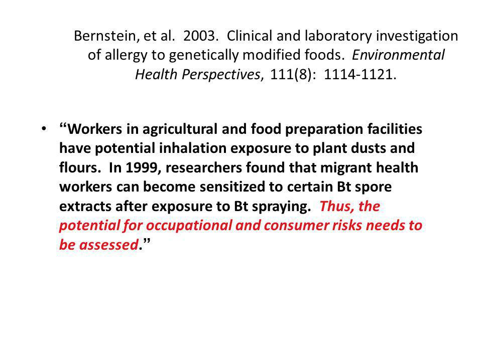 Bernstein, et al. 2003. Clinical and laboratory investigation of allergy to genetically modified foods. Environmental Health Perspectives, 111(8): 1114-1121.
