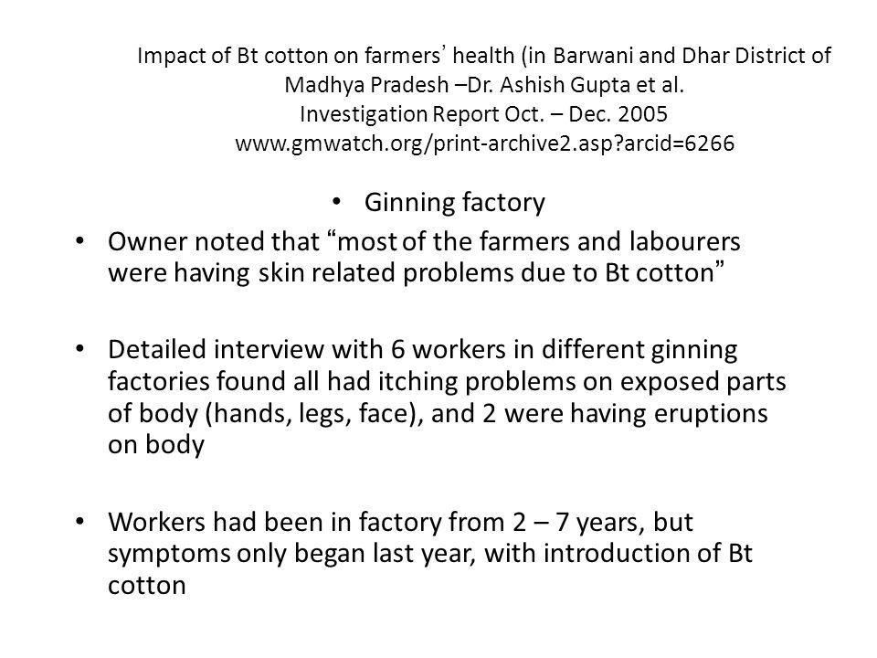Impact of Bt cotton on farmers' health (in Barwani and Dhar District of Madhya Pradesh –Dr. Ashish Gupta et al. Investigation Report Oct. – Dec. 2005 www.gmwatch.org/print-archive2.asp arcid=6266
