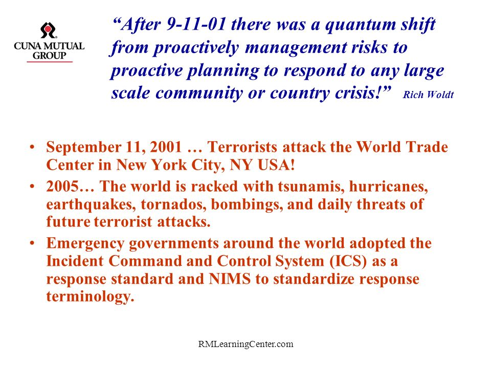 After 9-11-01 there was a quantum shift from proactively management risks to proactive planning to respond to any large scale community or country crisis! Rich Woldt