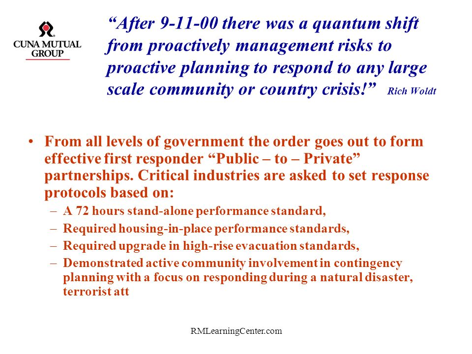 After 9-11-00 there was a quantum shift from proactively management risks to proactive planning to respond to any large scale community or country crisis! Rich Woldt