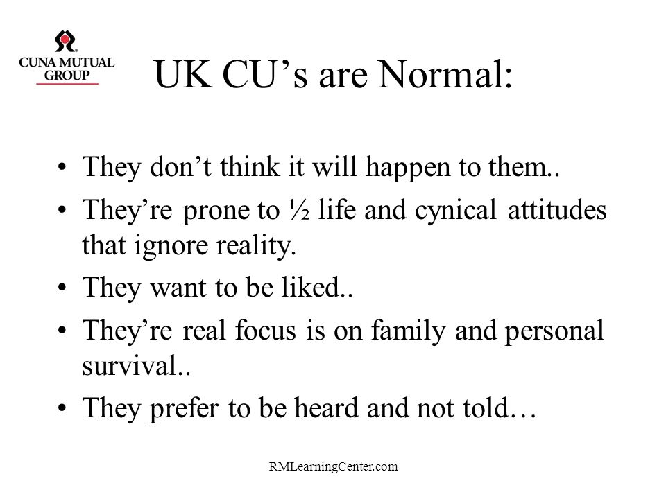 UK CU's are Normal: They don't think it will happen to them..