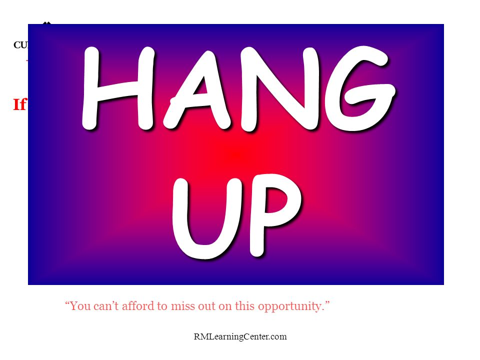 HANG UP Telemarketing - Red Flags - If the caller tells you that ……